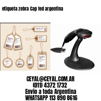 etiqueta zebra Cap fed argentina