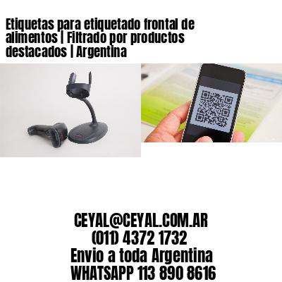 Etiquetas para etiquetado frontal de alimentos   Filtrado por productos destacados   Argentina