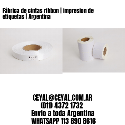 Fábrica de cintas ribbon   impresion de etiquetas   Argentina