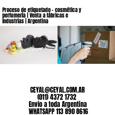 Proceso de etiquetado - cosmética y perfumería | Venta a fábricas e industrias | Argentina