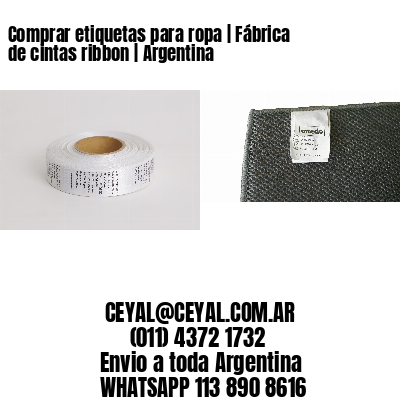 Comprar etiquetas para ropa   Fábrica de cintas ribbon   Argentina