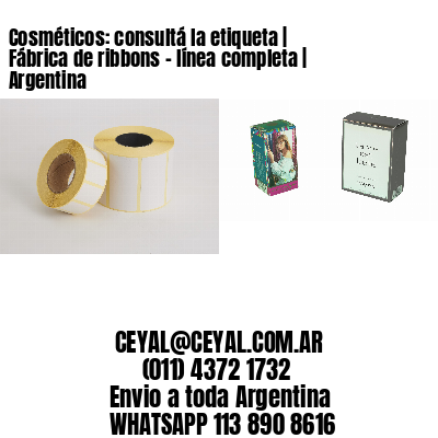 Cosméticos: consultá la etiqueta   Fábrica de ribbons - línea completa   Argentina