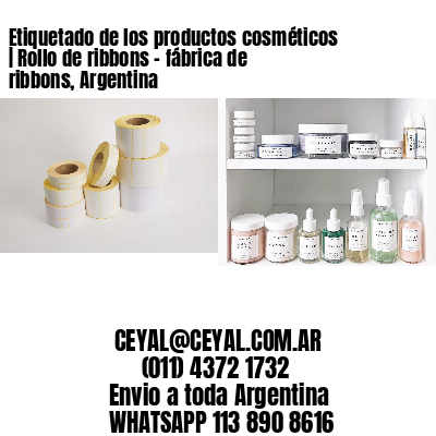 Etiquetado de los productos cosméticos   Rollo de ribbons - fábrica de ribbons, Argentina