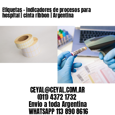 Etiquetas - indicadores de procesos para hospital | cinta ribbon | Argentina