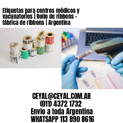 Etiquetas para centros médicos y vacunatorios   Rollo de ribbons - fábrica de ribbons   Argentina