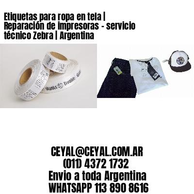 Etiquetas para ropa en tela | Reparación de impresoras - servicio técnico Zebra | Argentina