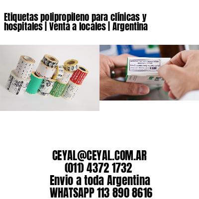Etiquetas polipropileno para clínicas y hospitales   Venta a locales   Argentina