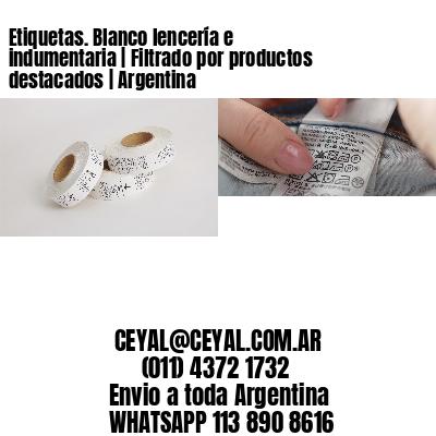Etiquetas. Blanco lencería e indumentaria   Filtrado por productos destacados   Argentina