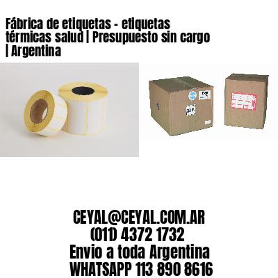 Fábrica de etiquetas - etiquetas térmicas salud   Presupuesto sin cargo   Argentina