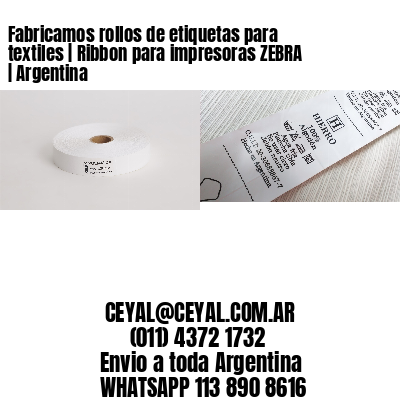 Fabricamos rollos de etiquetas para textiles   Ribbon para impresoras ZEBRA   Argentina