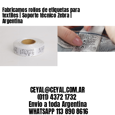 Fabricamos rollos de etiquetas para textiles   Soporte técnico Zebra   Argentina