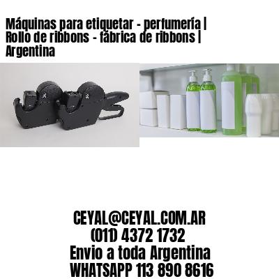 Máquinas para etiquetar - perfumería   Rollo de ribbons - fábrica de ribbons   Argentina