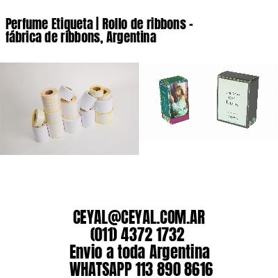 Perfume Etiqueta   Rollo de ribbons - fábrica de ribbons, Argentina