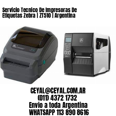 Servicio Tecnico De Impresoras De Etiquetas Zebra   ZT510   Argentina